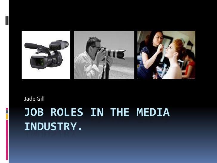 Jade GillJOB ROLES IN THE MEDIAINDUSTRY.