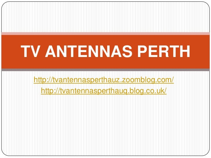 TV ANTENNAS PERTH http://tvantennasperthauz.zoomblog.com/   http://tvantennasperthauq.blog.co.uk/