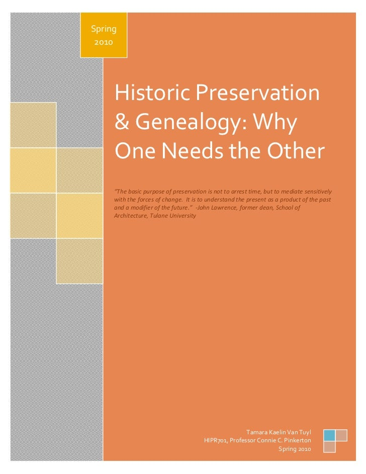 "Spring 2010     Historic Preservation     & Genealogy: Why     One Needs the Other     ""The basic purpose of preservation ..."