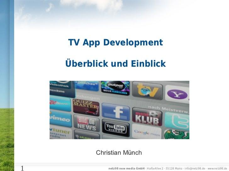 TV App Development    Überblick und Einblick          Christian Münch1             netz98 new media GmbH · Haifa-Allee 2 ·...