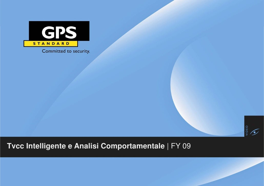 Tvcc Intelligente e Analisi Comportamentale   FY 09 FY 2009             © 2009 GPS Standard, All rights reserved