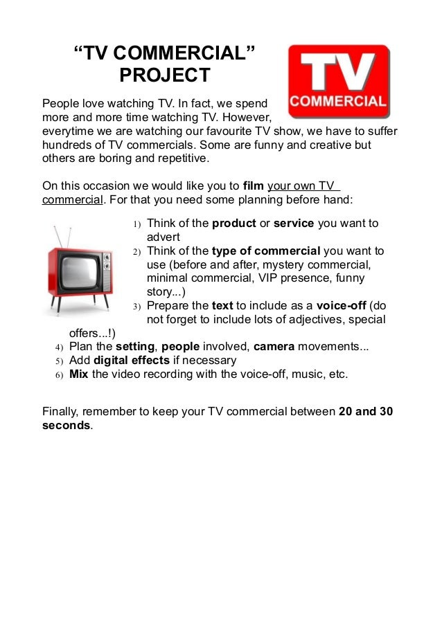 """""""TV COMMERCIAL"""" PROJECT People love watching TV. In fact, we spend more and more time watching TV. However, everytime we a..."""