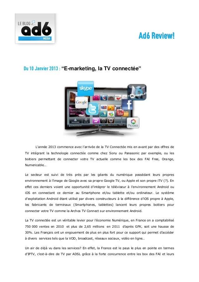 """Ad6 Review!Du 10 Janvier 2013 : """"E-marketing, la TV connectée""""       L'année 2013 commence avec l'arrivée de la TV Connect..."""