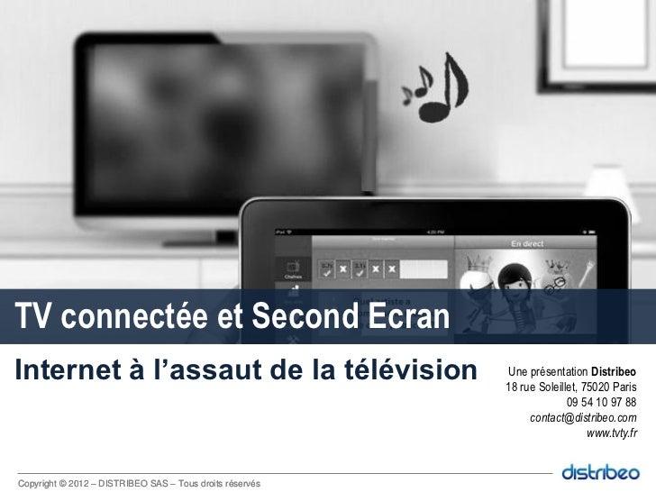 ColibriTV connectée et Second EcranInternet à l'assaut de la télévision                      Une présentation Distribeo   ...