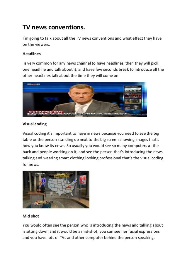 TV news conventions. I'm going to talk about all the TV news conventions and what effect they have on the viewers. Headlin...