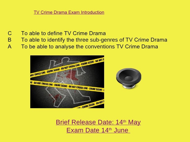 TV Crime Drama Exam IntroductionC   To able to define TV Crime DramaB   To able to identify the three sub-genres of TV Cri...