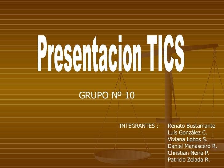 Presentacion TICS Renato Bustamante  Luís González C.  Viviana Lobos S. Daniel Manascero R.  Christian Neira P.  Patricio ...