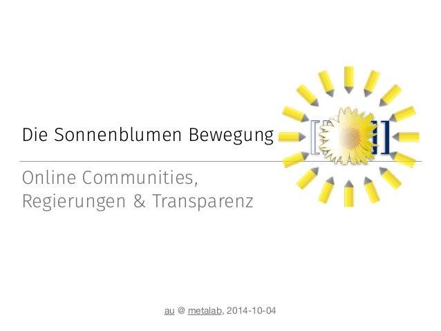 Die Sonnenblumen Bewegung  Online Communities,  Regierungen & Transparenz  au @ metalab, 2014-10-04