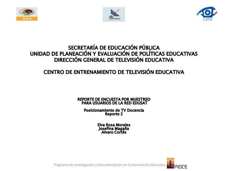 SECRETARÍA DE EDUCACIÓN PÚBLICAUNIDAD DE PLANEACIÓN Y EVALUACIÓN DE POLÍTICAS EDUCATIVASDIRECCIÓN GENERAL DE TELEVISIÓN ED...