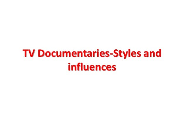 TV Documentaries-Styles and        influences
