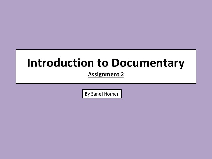 Introduction to Documentary          Assignment 2         By Sanel Homer