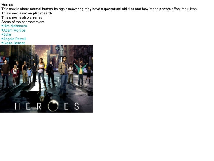 <ul><li>Heroes  </li></ul><ul><li>This sow is about normal human beings discovering they have supernatural abilities and h...