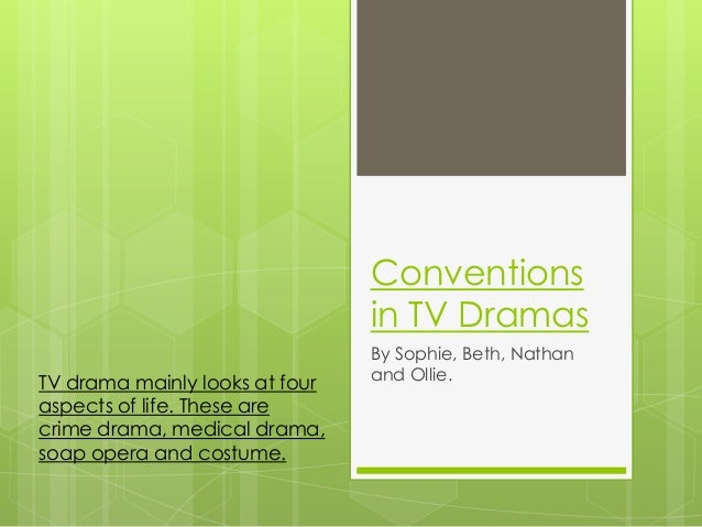 Conventions in TV Dramas By Sophie, Beth, Nathan and Ollie.TV drama mainly looks at four aspects of life. These are crime ...