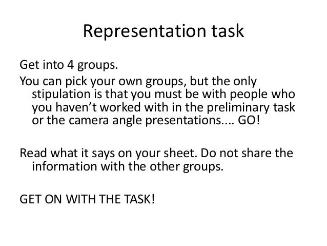 Representation task Get into 4 groups. You can pick your own groups, but the only stipulation is that you must be with peo...