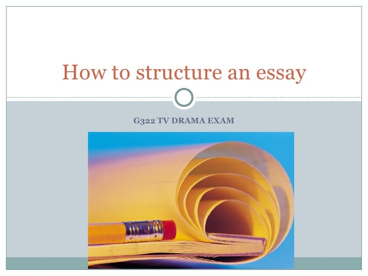 G322 TV DRAMA EXAM How to structure an essay