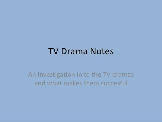 TV Drama NotesAn Investigation in to the TV dramas  and what makes them succesful