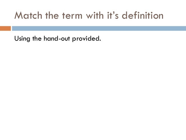 Match the term to its definition?