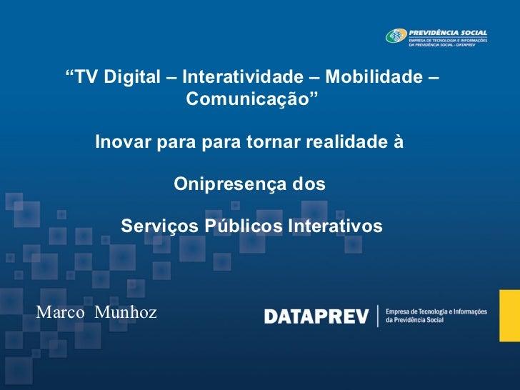 """""""TV Digital – Interatividade – Mobilidade –                 Comunicação""""     Inovar para para tornar realidade à          ..."""