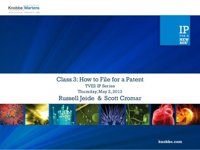 Russell Jeide & Scott CromarThursday,May 2, 2013TVE2 IP SeriesClass 3: How to File for a Patent