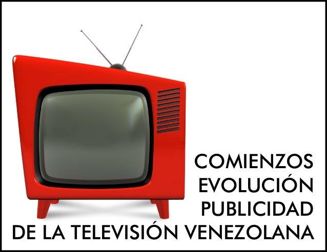 COMIENZOSEVOLUCIÓNPUBLICIDADDE LA TELEVISIÓN VENEZOLANA