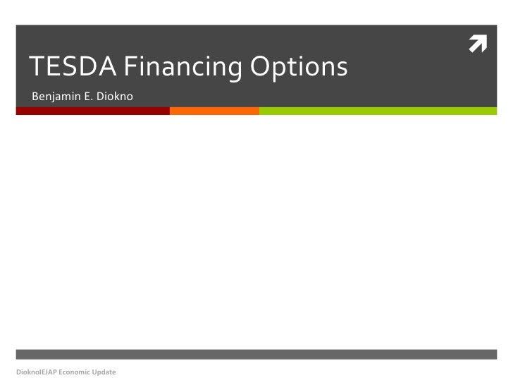 TESDA Financing Options Benjamin E. Diokno DioknoIEJAP Economic Update