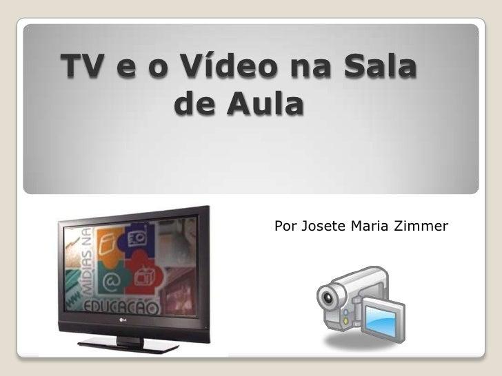 TV e o Vídeo na Sala de Aula<br />Por Josete Maria Zimmer<br />