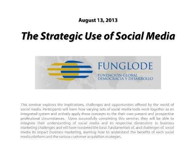The Strategic Use of Social Media: My Funglode Social Media Seminar Slides:
