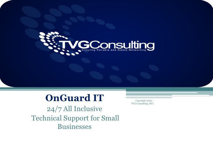 TVG Consulting<br />OnGuardIT<br />24/7 All Inclusive<br /> Technical Support for Small Businesses<br />Copyright 2009 –  ...