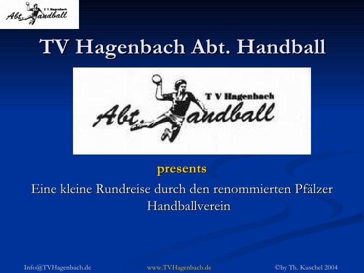 TV Hagenbach Abt. Handball <ul><li>presents </li></ul><ul><li>Eine kleine Rundreise durch den renommierten Pfälzer Handbal...
