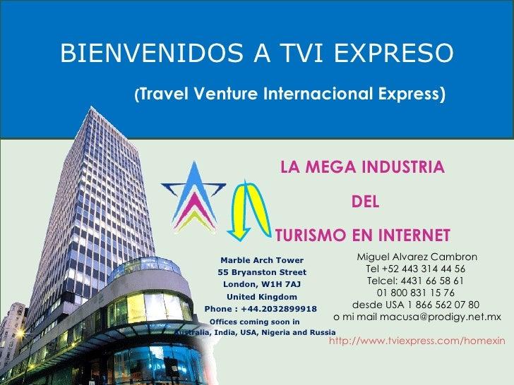 Tu Voz Latina BIENVENIDOS A TVI EXPRESO LA MEGA INDUSTRIA DEL TURISMO EN INTERNET ( Travel Venture Internacional Express) ...