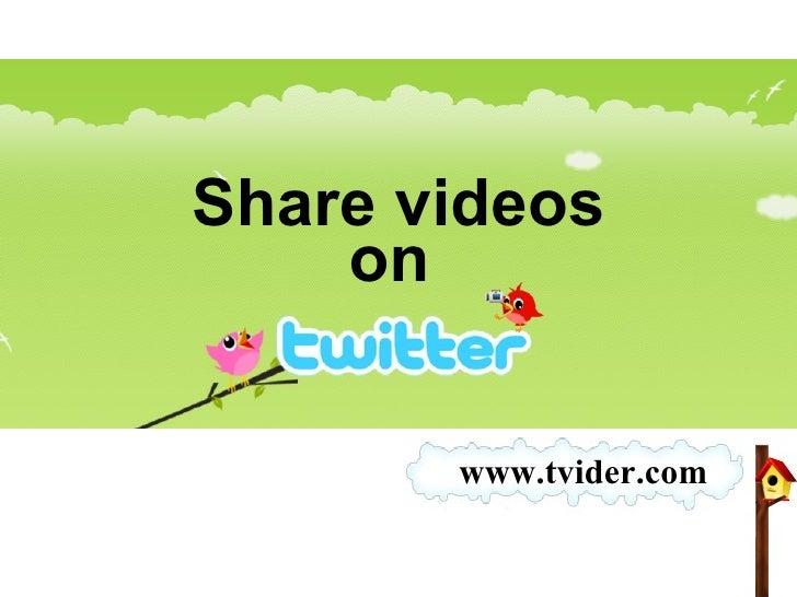 Share videos on  www.tvider.com
