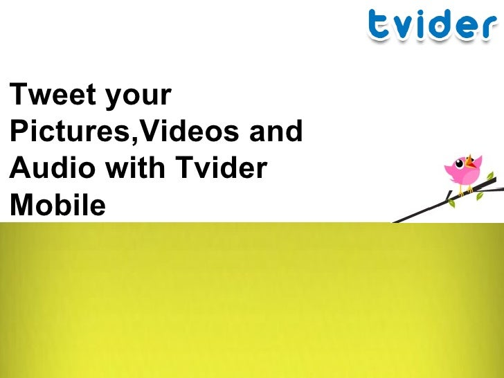 Tweet Your Pictures,Videos and Audio with Tvider Mobile
