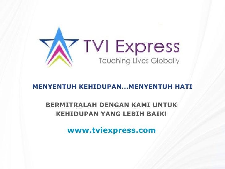 www.tviexpress.com   MENYENTUH KEHIDUPAN...MENYENTUH HATI BERMITRALAH DENGAN KAMI UNTUK  KEHIDUPAN YANG LEBIH BAIK!