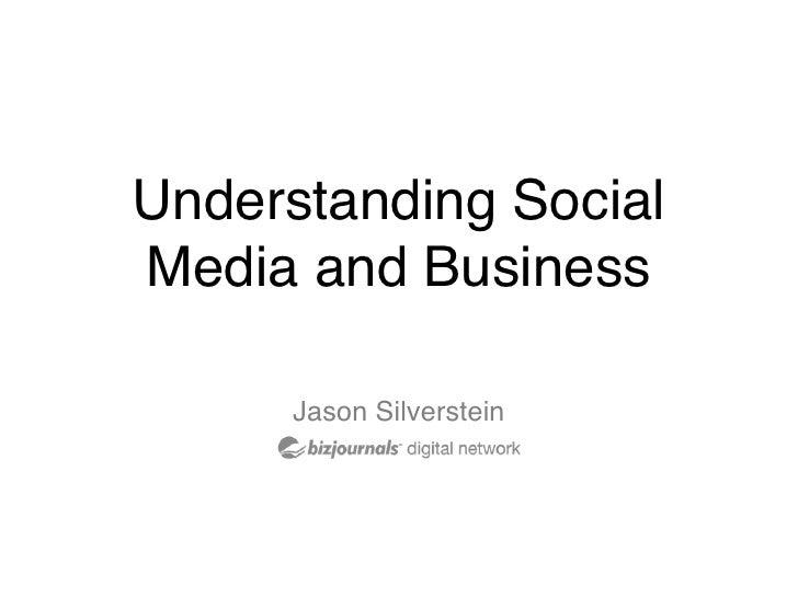 Understanding Social Media and Business        Jason Silverstein