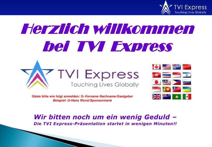 Herzlich willkommen   bei TVI Express   Gäste bitte wie folgt anmelden: G-Vorname Nachname/Gastgeber                Beispi...