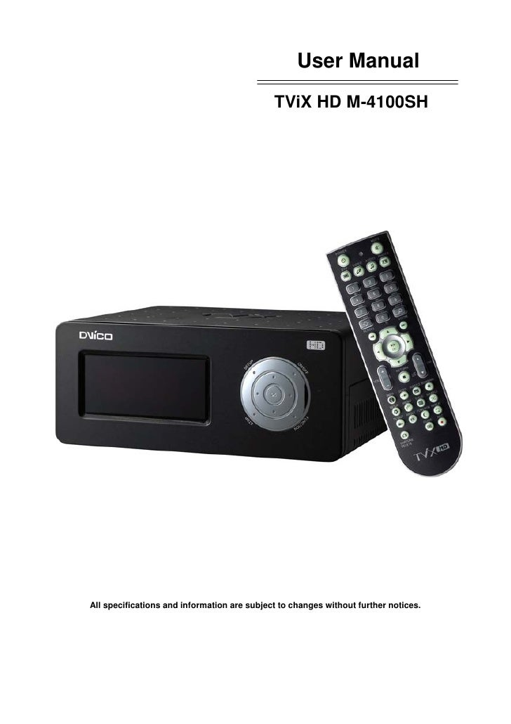 User Manual                                              TViX HD M-4100SH     All specifications and information are subje...