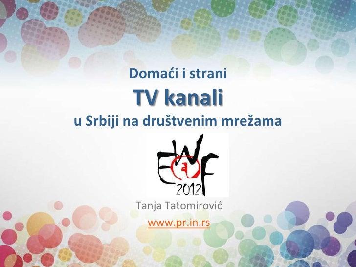 Domaći i strani        TV kanaliu Srbiji na društvenim mrežama        Tanja Tatomirovid          www.pr.in.rs