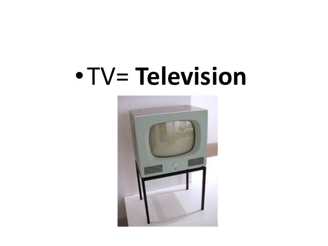 • TV= Television