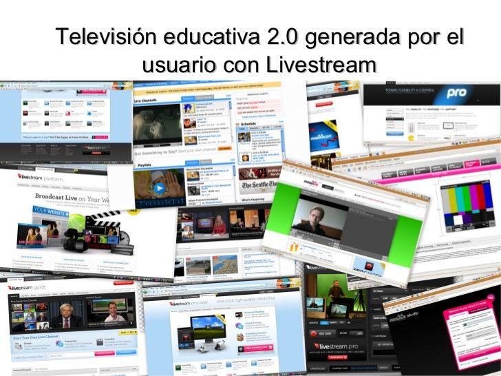 Televisión educativa 2.0 generada por el usuario con Livestream