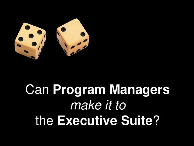 Can Program Managers       make it to the Executive Suite?