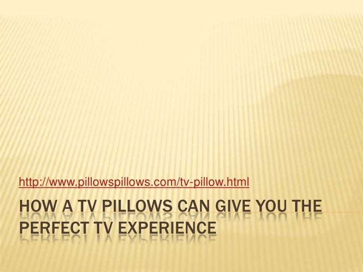 How a tv pillows can give you the perfect tv experience<br />http://www.pillowspillows.com/tv-pillow.html<br />
