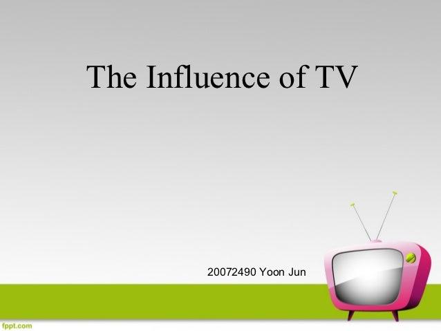 The Influence of TV        20072490 Yoon Jun
