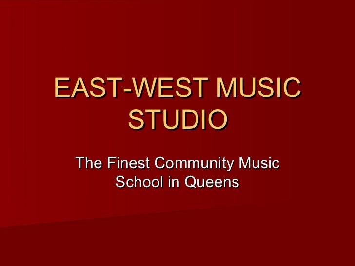 EAST-WEST MUSIC     STUDIO The Finest Community Music      School in Queens