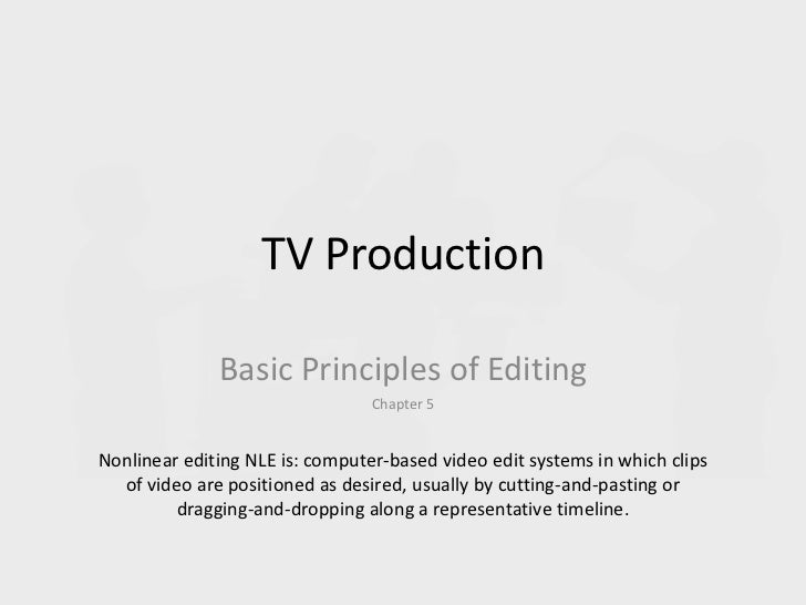 TV Production              Basic Principles of Editing                                 Chapter 5Nonlinear editing NLE is: ...