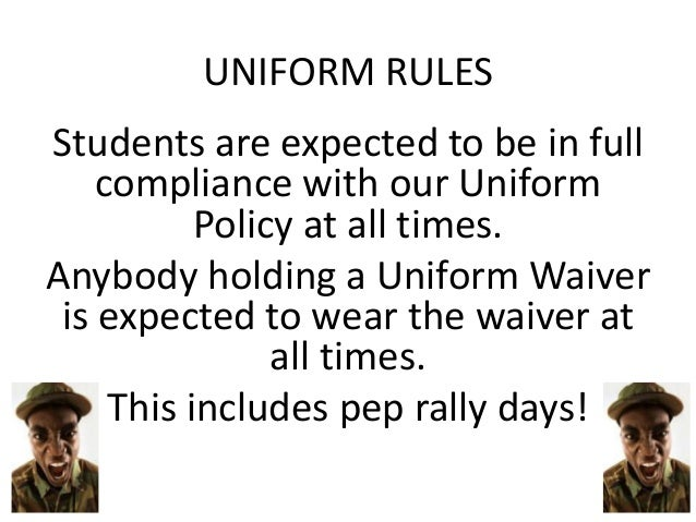UNIFORM RULES Students are expected to be in full compliance with our Uniform Policy at all times. Anybody holding a Unifo...