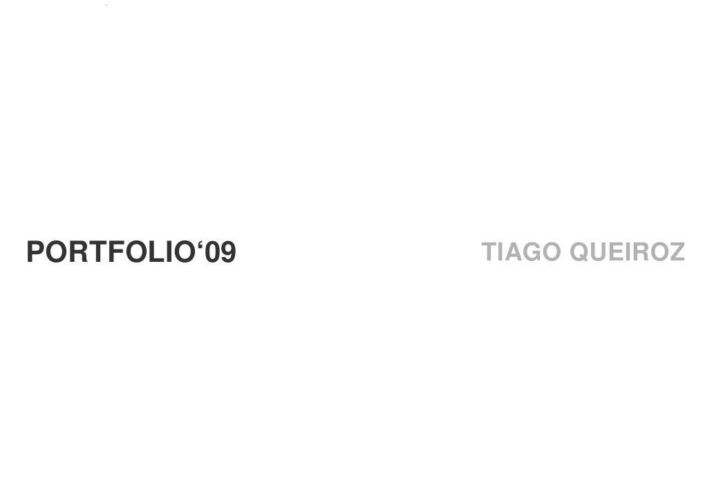 PORTFOLIO   TIAGO QUEIROZ     PORTFOLIO'09                TIAGO QUEIROZ