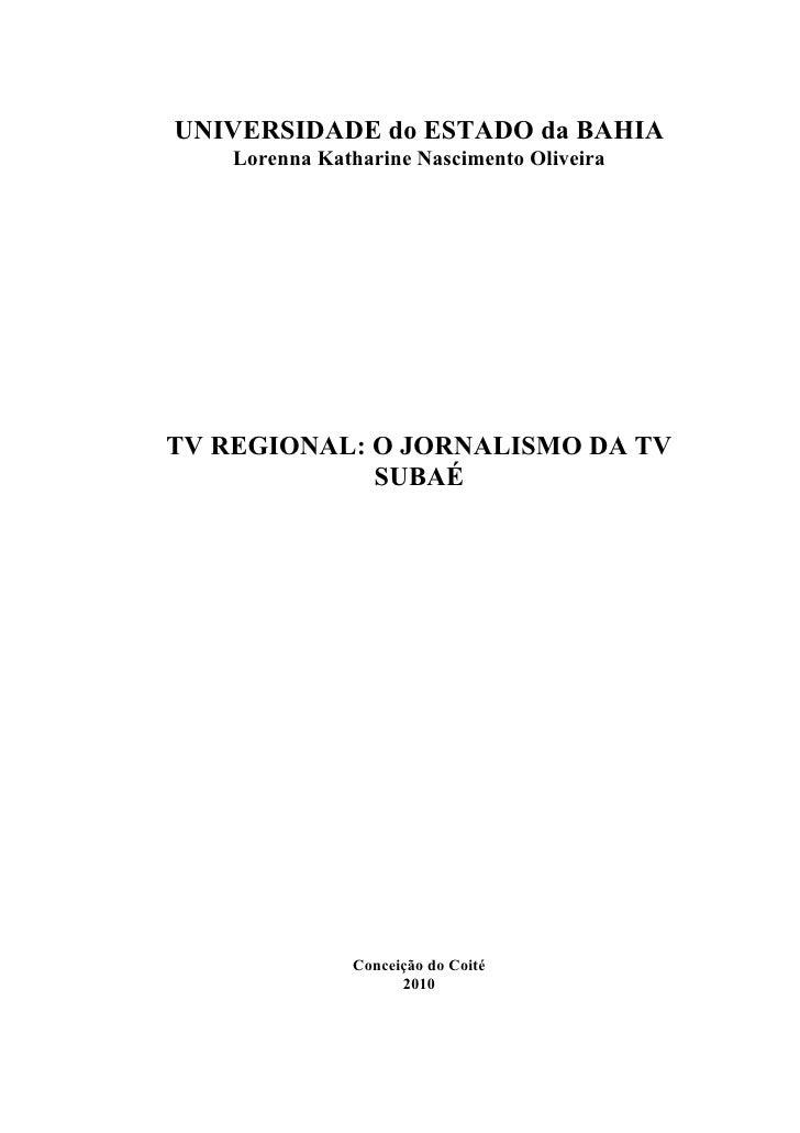 UNIVERSIDADE do ESTADO da BAHIA    Lorenna Katharine Nascimento OliveiraTV REGIONAL: O JORNALISMO DA TV             SUBAÉ ...