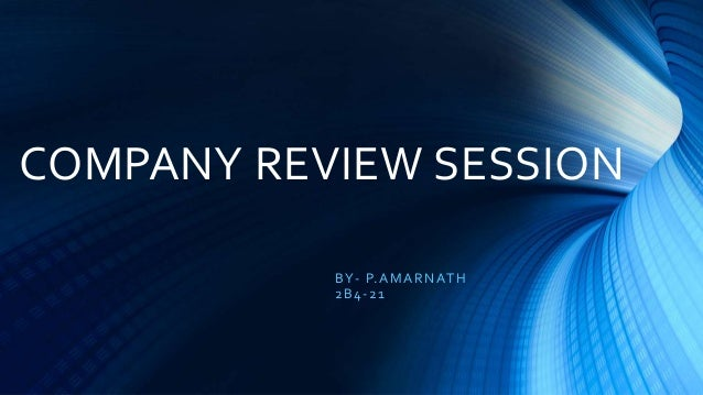 COMPANY REVIEW SESSION BY- P.AMARNATH 2B4-21