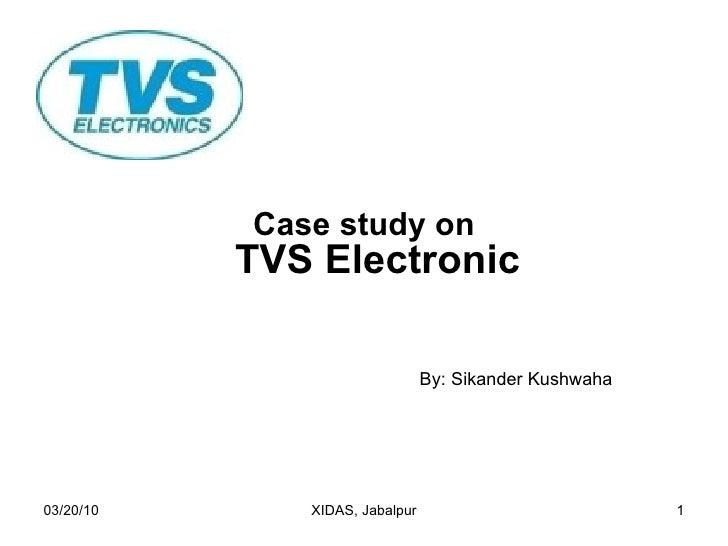 <ul><li>Case study on TVS Electronic </li></ul>By: Sikander Kushwaha