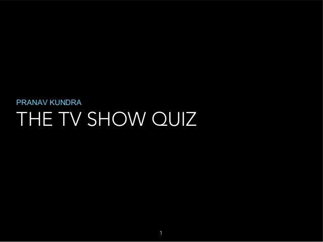 PRANAV KUNDRA  THE TV SHOW QUIZ  1